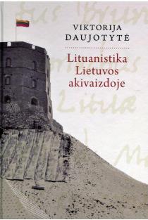 Lituanistika Lietuvos akivaizdoje | Viktorija Daujotytė