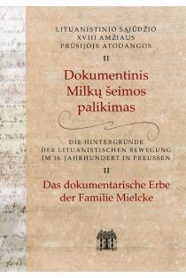 Lituanistinio sąjūdžio XVIII amžiaus Prūsijos atodangos II. Dokumentinis Milkų šeimos palikimas   Birutė Triškaitė, Žavinta Sidabraitė