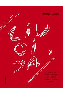Liucija. Apie gyvenimo stalčiukus, geresnes mūsų versijas ir vienuoliką pasaulio stebuklų | Jurga Lago