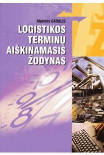 Logistikos terminų aiškinamasis žodynas | Algirdas Garalis