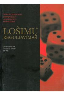 Lošimų reguliavimas: tarpdisciplininė azartinių lošimų studija | Artūras Grebliauskas, Samoilas Kacas, Aidas Petrošius, Linas Sesickas