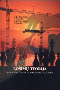 Lošimų teorija statybos technologijoje ir vadyboje | E.K. Zavadskas, F. Peldschus, L. Ustinovičius, Z. Turskis