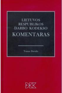 Lietuvos Respublikos darbo kodekso komentaras | Tomas Davulis