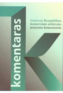 Lietuvos Respublikos komercinio arbitražo įstatymo komentaras | Valentinas Mikelėnas, Vytautas Nekrošius, Eglė Zemlytė