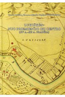 Lukiškės: nuo priemiesčio iki centro (XV a. - XX a. pradžia) | Vytautas Jogėla, Elmantas Meilius, Virgilijus Pugačiauskas
