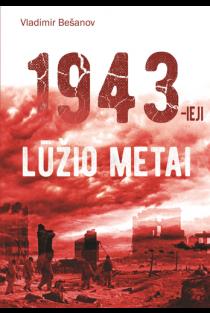 1943-ieji. Lūžio metai | Vladimir Bešanov