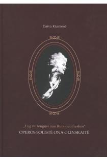 Lyg nužengusi nuo A. Rubliovo freskos: operos solistė Ona Glinskaitė   Daiva Kšanienė