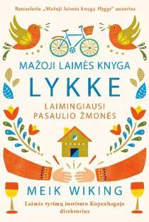 Mažoji laimės knyga. LYKKE: laimingiausi pasaulio žmonės | Meik Wiking