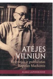 Atėjęs Vilniun. Rašytojas ir publicistas Rapolas Mackonis | Alma Lapinskienė