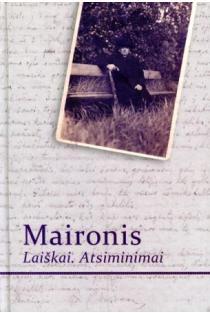 Maironis: Laiškai. Atsiminimai | Sud. Eugenijus Žmuida