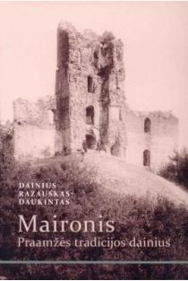 Maironis. Praamžės tradicijos dainius | Dainius Razauskas-Daukintas