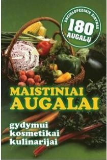 Maistiniai augalai. Gydymui, kosmetikai, kulinarijai | Stanislava Marijona Kalasauskienė