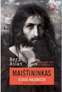 Maištininkas. Jėzaus Nazariečio gyvenimas ir laikai | Reza Aslan