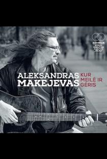 Aleksandras Makejevas - Kur meilė ir gėris (2 CD) | Aleksandras Makejevas