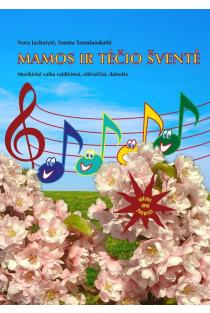 Mamos ir tėčio šventė. Muzikiniai vaikų vaidinimai, eilėraščiai, dainelės | Nora Jazbutytė, Sonata Tamašauskaitė