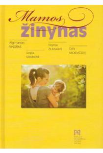 Mamos žinynas | Algimantas Vingras, Jurgita Grikinienė, Virginija Žilinskaitė, Dalia Mickevičiūtė