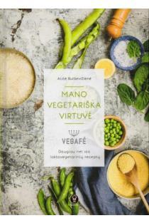 Mano vegetariška virtuvė | Aistė Butkevičienė