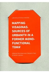 Mapping Visaginas. Sources of urbanity in a former mono-functional town |