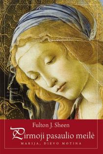 Pirmoji pasaulio meilė. Marija, Dievo Motina | Fulton J. Sheen