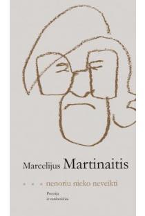 Nenoriu nieko neveikti | Marcelijus Martinaitis