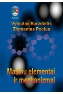 Mašinų elementai ir mechanizmai. Kursinių darbų užduotys ir jų sprendimai   Vytautas Barzdaitis, Zigmantas Pocius