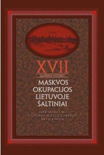 XVII a. vid. Maskvos okupacijos Lietuvoje šaltiniai, 3 tomas. 1658 ir 1663 m. Vilniaus miesto tarybos aktų knyga | Elmantas Meilus