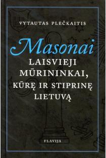 Masonai. Laisvieji mūrininkai, kūrę ir stiprinę Lietuvą | Vytautas Plečkaitis