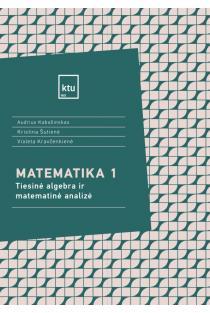 Matematika 1. Tiesinė algebra ir matematinė analizė | Audrius Kabašinskas, Kristina Šutienė, Violeta Kravčenkienė