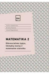 Matematika 2. Diferencialinės lygtys, tikimybių teorija ir matematinė statistika | Audrius Kabašinskas, Kristina Šutienė, Jūratė Ragulskienė