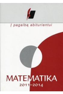 Į pagalbą abiturientui. Matematika 2011-2014 metų brandos egzaminų medžiaga | Nacionalinis egzaminų centras