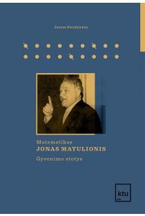 Matematikas Jonas Matulionis. Gyvenimo stotys | Juozas Stražnickas