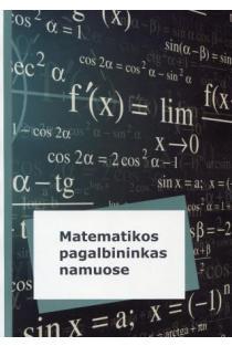 Matematikos pagalbininkas namuose | Erika Tumėnaitė, Petrė Grebeničenkaitė, Birutė Laurinaitienė