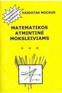 Matematikos atmintinė moksleiviams | Vaidotas Mockus