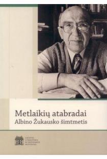 Metlaikių atabradai. Albino Žukausko šimtmetis | Sud. Solveiga Daugirdaitė ir Alma Lapinskienė