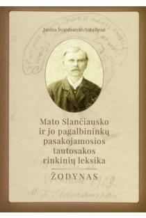 Mato Slančiausko ir jo pagalbininkų pasakojamosios tautosakos rinkinių leksika: žodynas | Janina Švambarytė-Valužienė