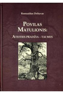 Povilas Matulionis: ateities pradžia - tai mes | Romualdas Deltuvas