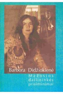 Barbora Didžiokienė. Mažosios dailininkės prisiminimai, I dalis | Sud. Ramutė Rachlevičiūtė