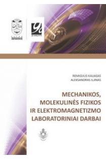 Mechanikos, molekulinės fizikos ir elektromagnetizmo laboratoriniai darbai | Remigijus Kaliasas, Aleksandras Iljinas