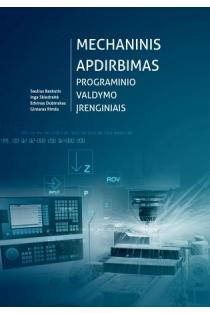 Mechaninis apdirbimas programinio valdymo įrenginiais   Saulius Baskutis, Inga Skiedraitė, Edvinas Dubinskas, Gintaras Rimša