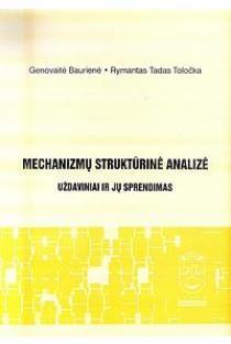 Mechanizmų struktūrinė analizė. Uždaviniai ir jų sprendimas | Genovaitė Baurienė, Rymantas Tadas Toločka
