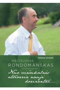 Mečislovas Rondomanskas. Nuo viršukalnės atsiveria nauji horizontai... | Aldona Armalė