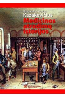 Medicinos atradimų istorijos | Rimgaudas Virgilijus Kazakevičius