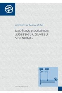 Medžiagų mechanika: sudėtingų uždavinių sprendimas | Algirdas Čižas, Stanislav Stupak