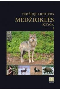 Didžioji Lietuvos medžioklės knyga. I tomas (2-as leidimas) |