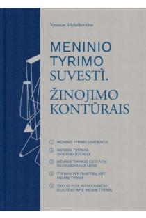 Meninio tyrimo suvesti. Žinojimo kontūrais | Vytautas Michelkevičius