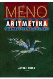 Meno aritmetika: kultūros vadyba Lietuvoje. Antroji knyga   Sudarė Edmundas Žalpys