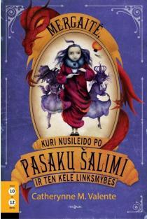 Mergaitė, kuri nusileido po Pasakų šalimi ir ten kėlė linksmybes (2-oji knyga) | Catherynne M. Valente