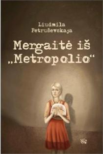 """Mergaitė iš """"Metropolio"""": istorijos iš mano gyvenimo   Liudmila Petruševskaja"""