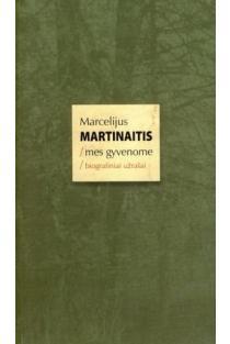 Mes gyvenome | Marcelijus Martinaitis