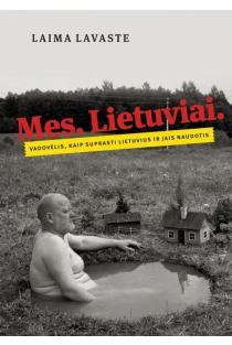 Mes. Lietuviai. Vadovėlis, kaip suprasti lietuvius ir jais naudotis | Laima Lavaste